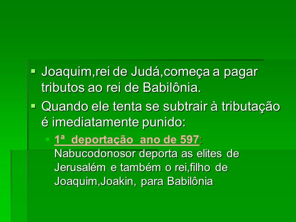 Joaquim,rei de Judá,começa a pagar tributos ao rei de Babilônia. Joaquim,rei de Judá,começa a pagar tributos ao rei de Babilônia. Quando ele tenta se