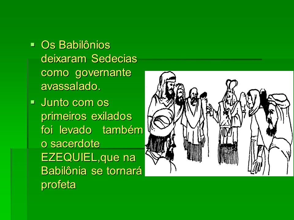 Os Babilônios deixaram Sedecias como governante avassalado. Os Babilônios deixaram Sedecias como governante avassalado. Junto com os primeiros exilado