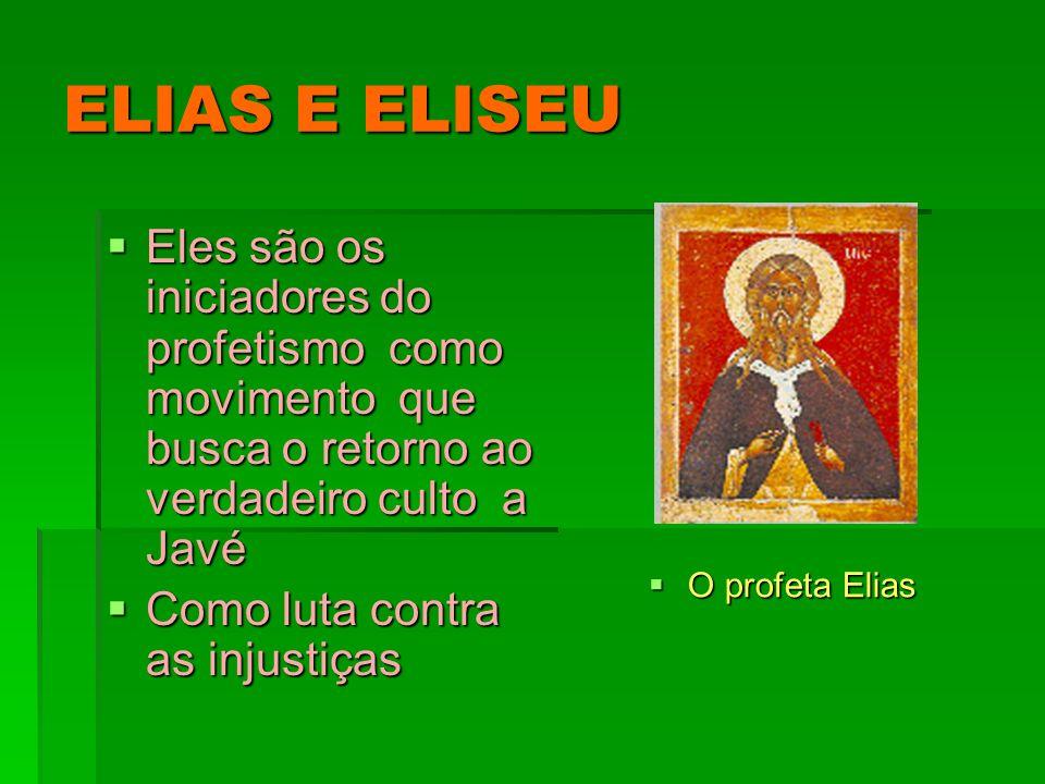 ELIAS E ELISEU Eles são os iniciadores do profetismo como movimento que busca o retorno ao verdadeiro culto a Javé Eles são os iniciadores do profetis