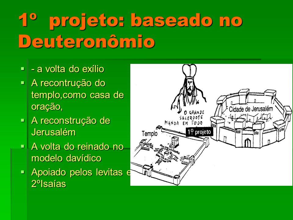 1º projeto: baseado no Deuteronômio - a volta do exílio - a volta do exílio A recontrução do templo,como casa de oração, A recontrução do templo,como
