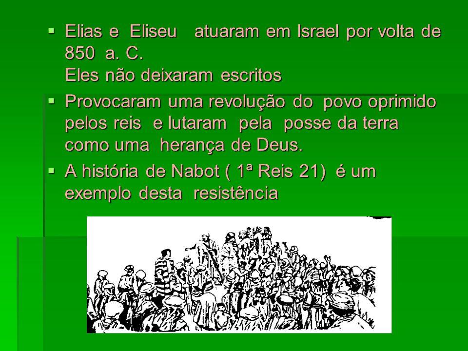 Elias e Eliseu atuaram em Israel por volta de 850 a. C. Eles não deixaram escritos Elias e Eliseu atuaram em Israel por volta de 850 a. C. Eles não de