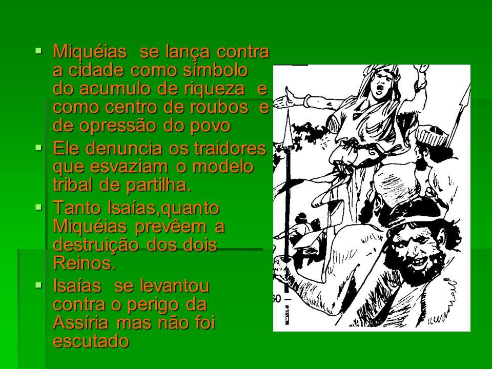 Miquéias se lança contra a cidade como símbolo do acumulo de riqueza e como centro de roubos e de opressão do povo Miquéias se lança contra a cidade c