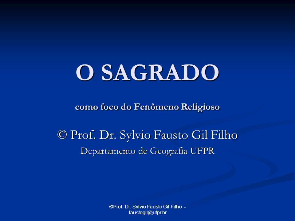 ©Prof. Dr. Sylvio Fausto Gil Filho - faustogil@ufpr.br O SAGRADO como foco do Fenômeno Religioso © Prof. Dr. Sylvio Fausto Gil Filho Departamento de G