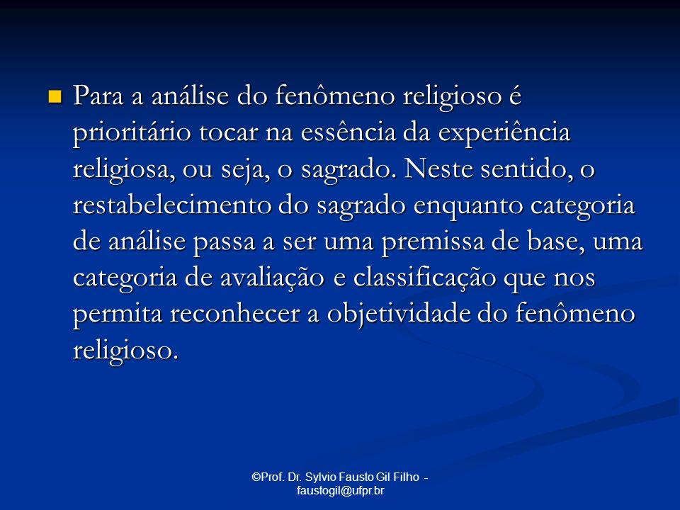 ©Prof. Dr. Sylvio Fausto Gil Filho - faustogil@ufpr.br Para a análise do fenômeno religioso é prioritário tocar na essência da experiência religiosa,