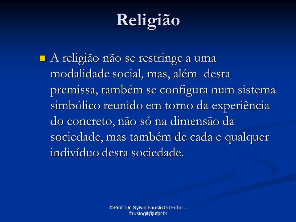 ©Prof. Dr. Sylvio Fausto Gil Filho - faustogil@ufpr.br Religião A religião não se restringe a uma modalidade social, mas, além desta premissa, também