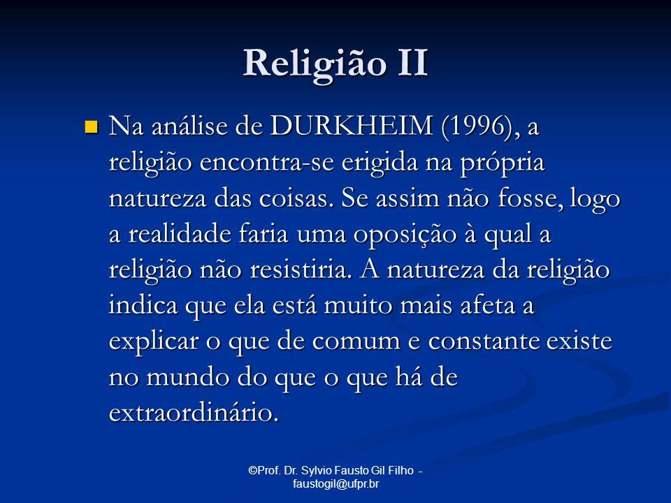 ©Prof. Dr. Sylvio Fausto Gil Filho - faustogil@ufpr.br Religião II Na análise de DURKHEIM (1996), a religião encontra-se erigida na própria natureza d
