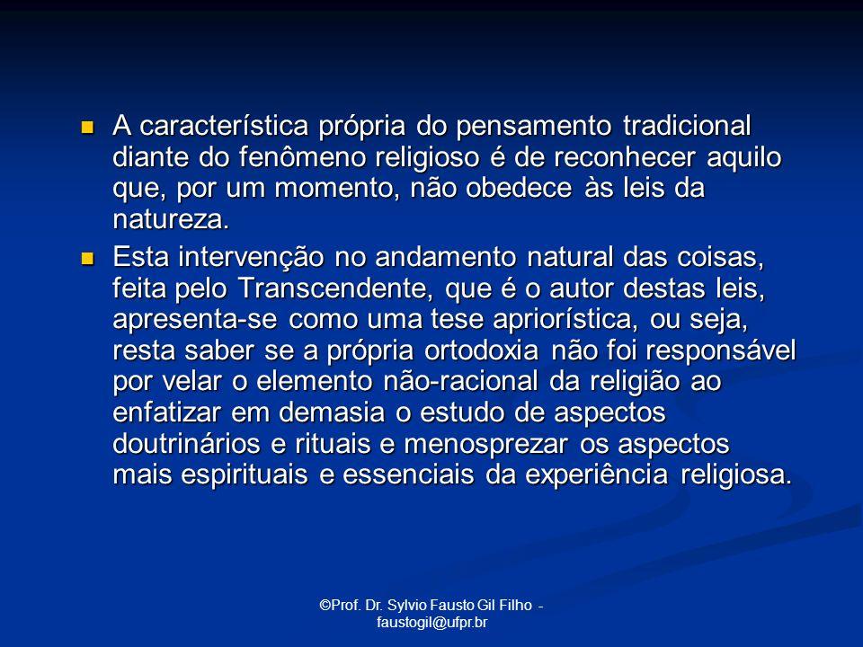 ©Prof. Dr. Sylvio Fausto Gil Filho - faustogil@ufpr.br A característica própria do pensamento tradicional diante do fenômeno religioso é de reconhecer
