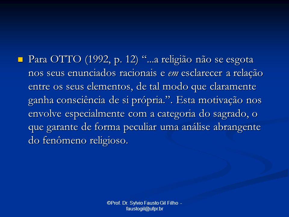 ©Prof. Dr. Sylvio Fausto Gil Filho - faustogil@ufpr.br Para OTTO (1992, p. 12)...a religião não se esgota nos seus enunciados racionais e em esclarece