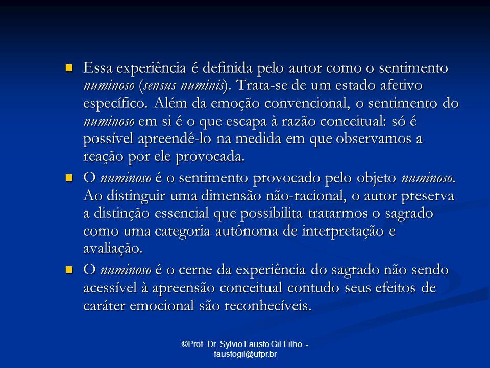 ©Prof. Dr. Sylvio Fausto Gil Filho - faustogil@ufpr.br Essa experiência é definida pelo autor como o sentimento numinoso (sensus numinis). Trata-se de
