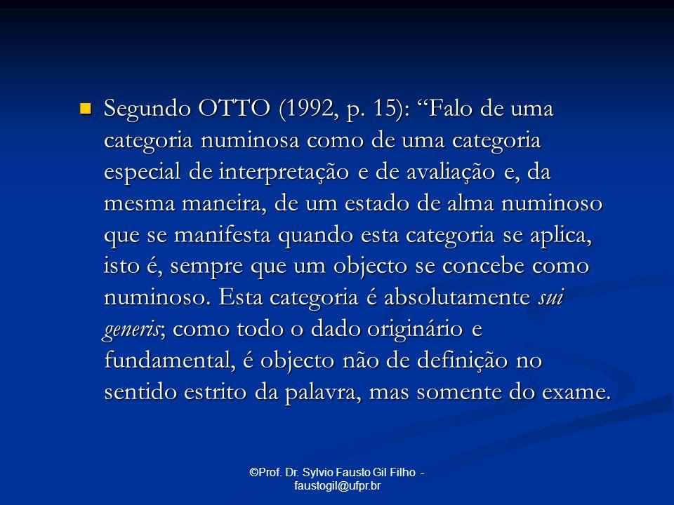 ©Prof. Dr. Sylvio Fausto Gil Filho - faustogil@ufpr.br Segundo OTTO (1992, p. 15): Falo de uma categoria numinosa como de uma categoria especial de in