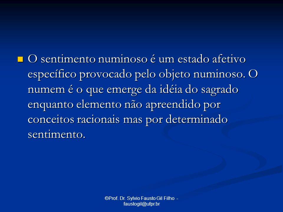 ©Prof. Dr. Sylvio Fausto Gil Filho - faustogil@ufpr.br O sentimento numinoso é um estado afetivo específico provocado pelo objeto numinoso. O numem é