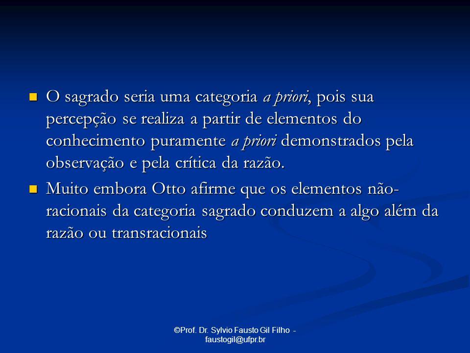 ©Prof. Dr. Sylvio Fausto Gil Filho - faustogil@ufpr.br O sagrado seria uma categoria a priori, pois sua percepção se realiza a partir de elementos do