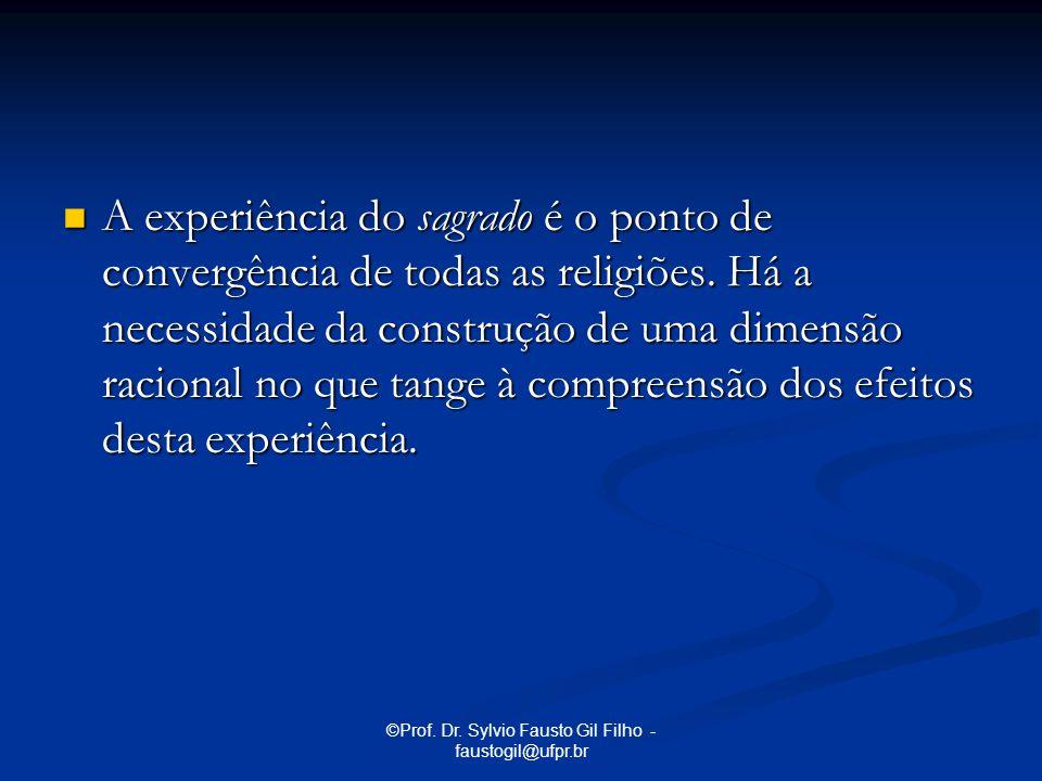 ©Prof. Dr. Sylvio Fausto Gil Filho - faustogil@ufpr.br A experiência do sagrado é o ponto de convergência de todas as religiões. Há a necessidade da c