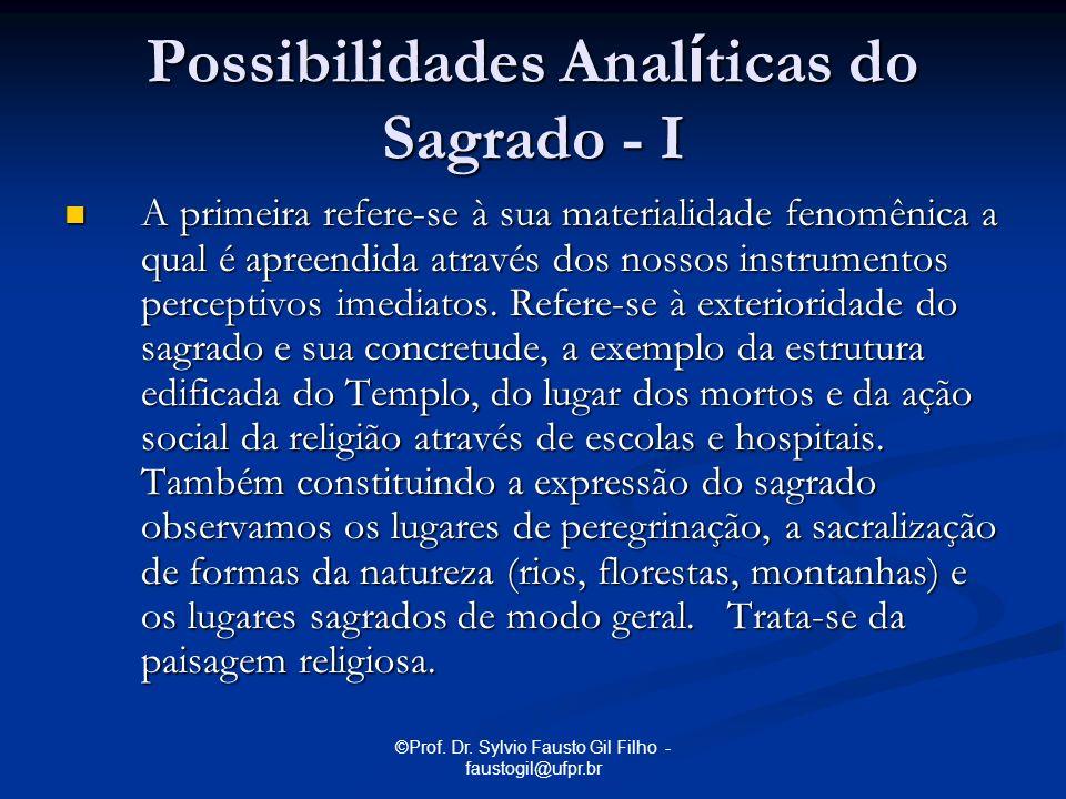 ©Prof. Dr. Sylvio Fausto Gil Filho - faustogil@ufpr.br Possibilidades Anal í ticas do Sagrado - I A primeira refere-se à sua materialidade fenomênica