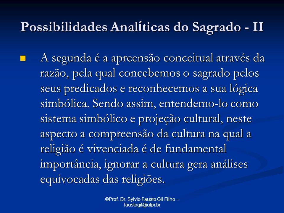 ©Prof. Dr. Sylvio Fausto Gil Filho - faustogil@ufpr.br A segunda é a apreensão conceitual através da razão, pela qual concebemos o sagrado pelos seus