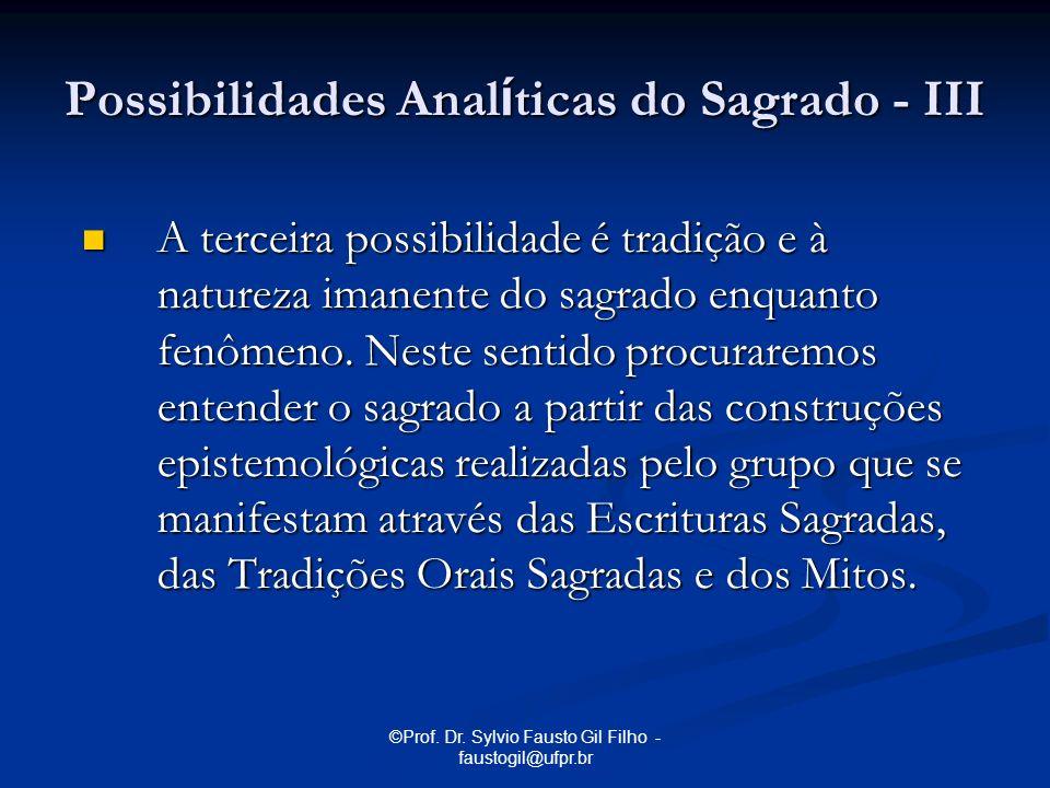 ©Prof. Dr. Sylvio Fausto Gil Filho - faustogil@ufpr.br A terceira possibilidade é tradição e à natureza imanente do sagrado enquanto fenômeno. Neste s