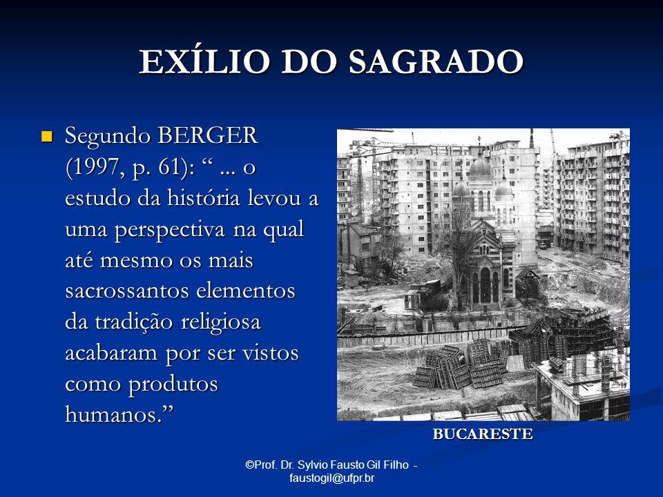 ©Prof. Dr. Sylvio Fausto Gil Filho - faustogil@ufpr.br EXÍLIO DO SAGRADO Segundo BERGER (1997, p. 61):... o estudo da história levou a uma perspectiva