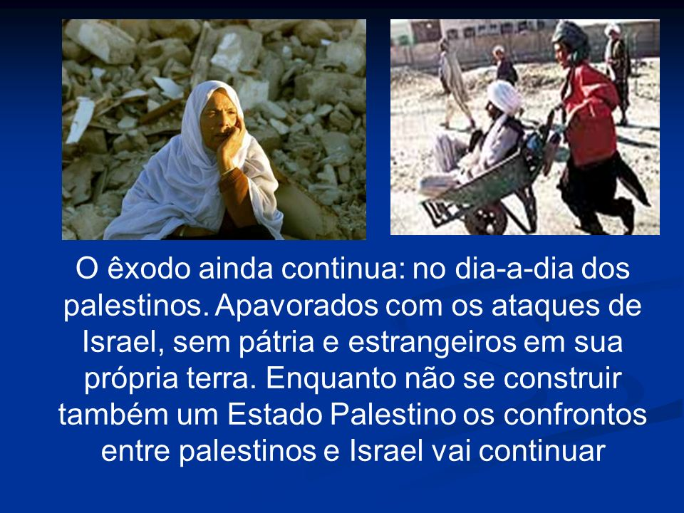 O êxodo ainda continua: no dia-a-dia dos palestinos. Apavorados com os ataques de Israel, sem pátria e estrangeiros em sua própria terra. Enquanto não