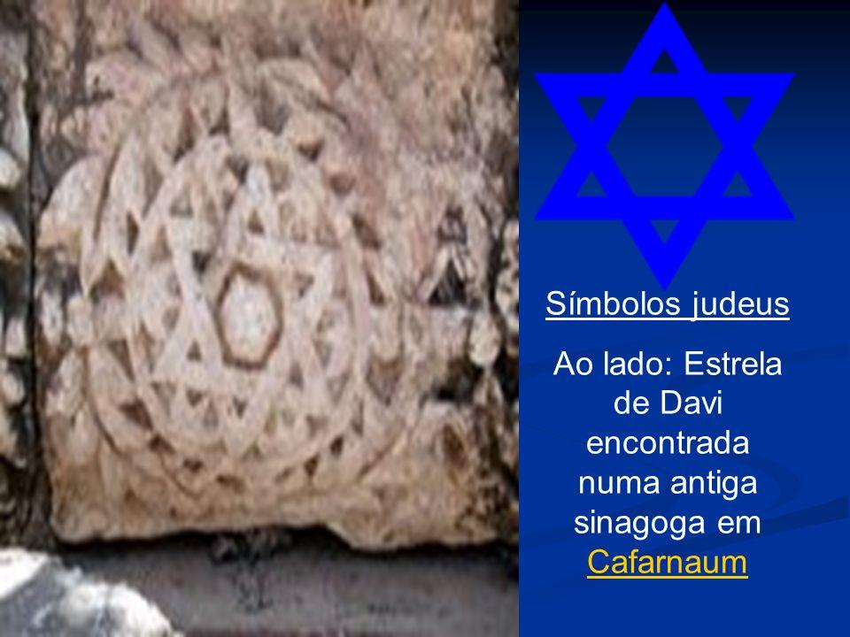Símbolos judeus Ao lado: Estrela de Davi encontrada numa antiga sinagoga em Cafarnaum Cafarnaum