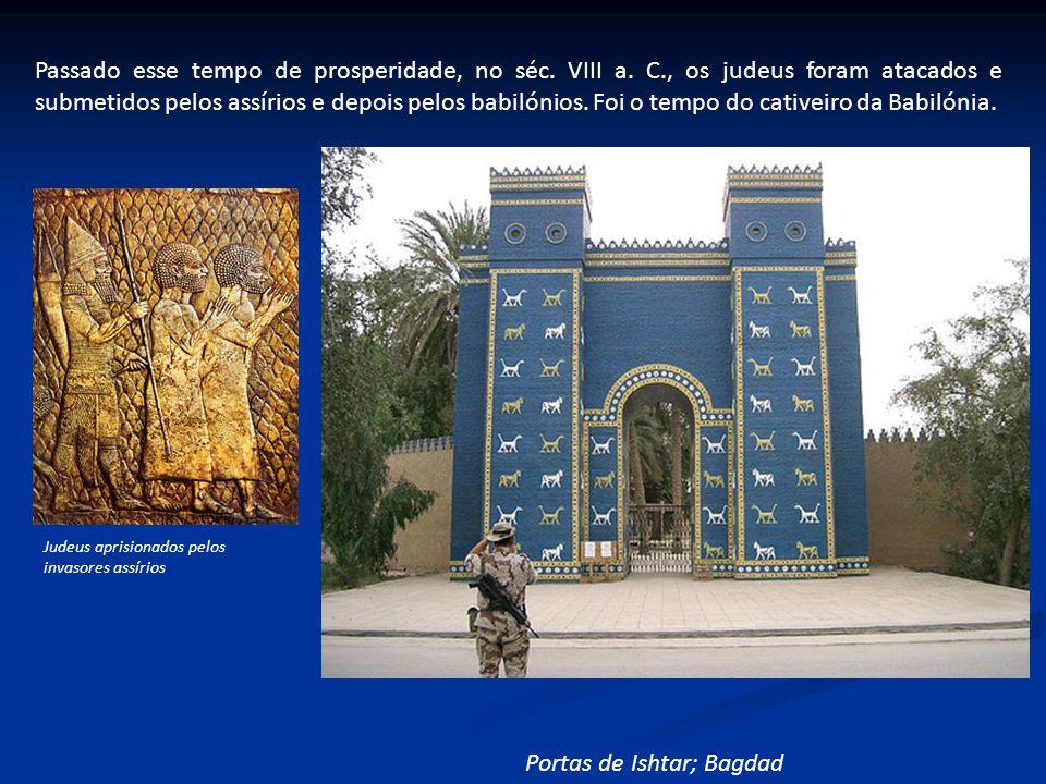 Passado esse tempo de prosperidade, no séc. VIII a. C., os judeus foram atacados e submetidos pelos assírios e depois pelos babilónios. Foi o tempo do