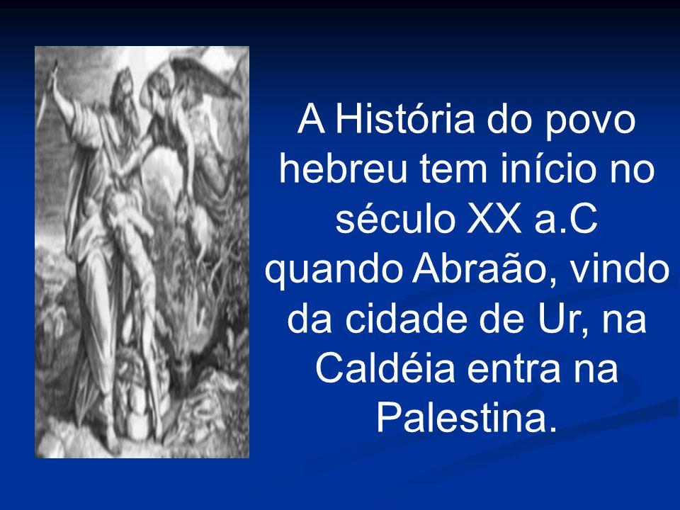 A História do povo hebreu tem início no século XX a.C quando Abraão, vindo da cidade de Ur, na Caldéia entra na Palestina.