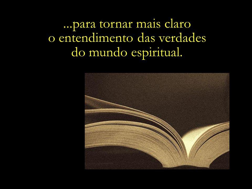 ...para tornar mais claro o entendimento das verdades do mundo espiritual.