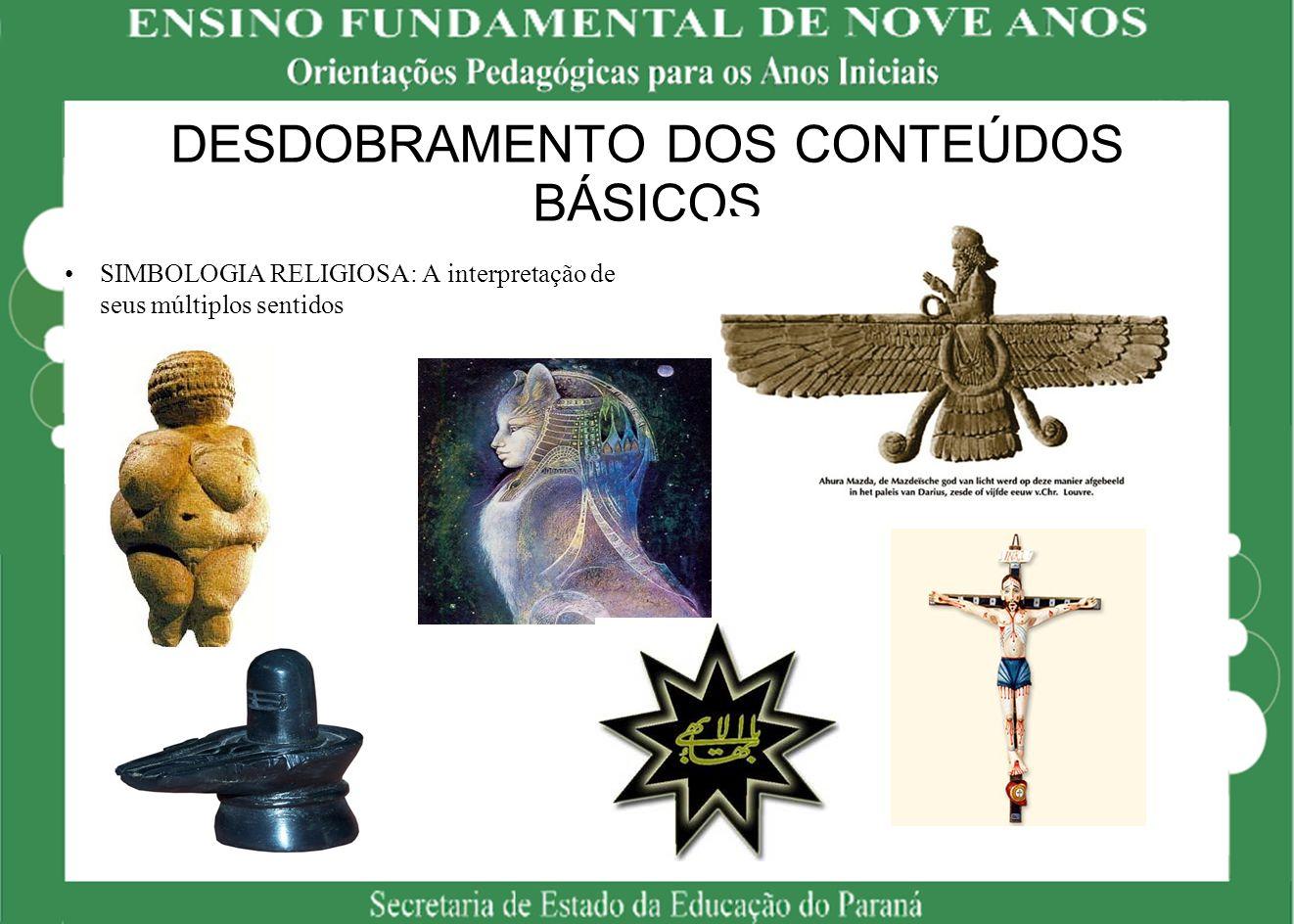 DESDOBRAMENTO DOS CONTEÚDOS BÁSICOS SIMBOLOGIA RELIGIOSA: A interpretação de seus múltiplos sentidos