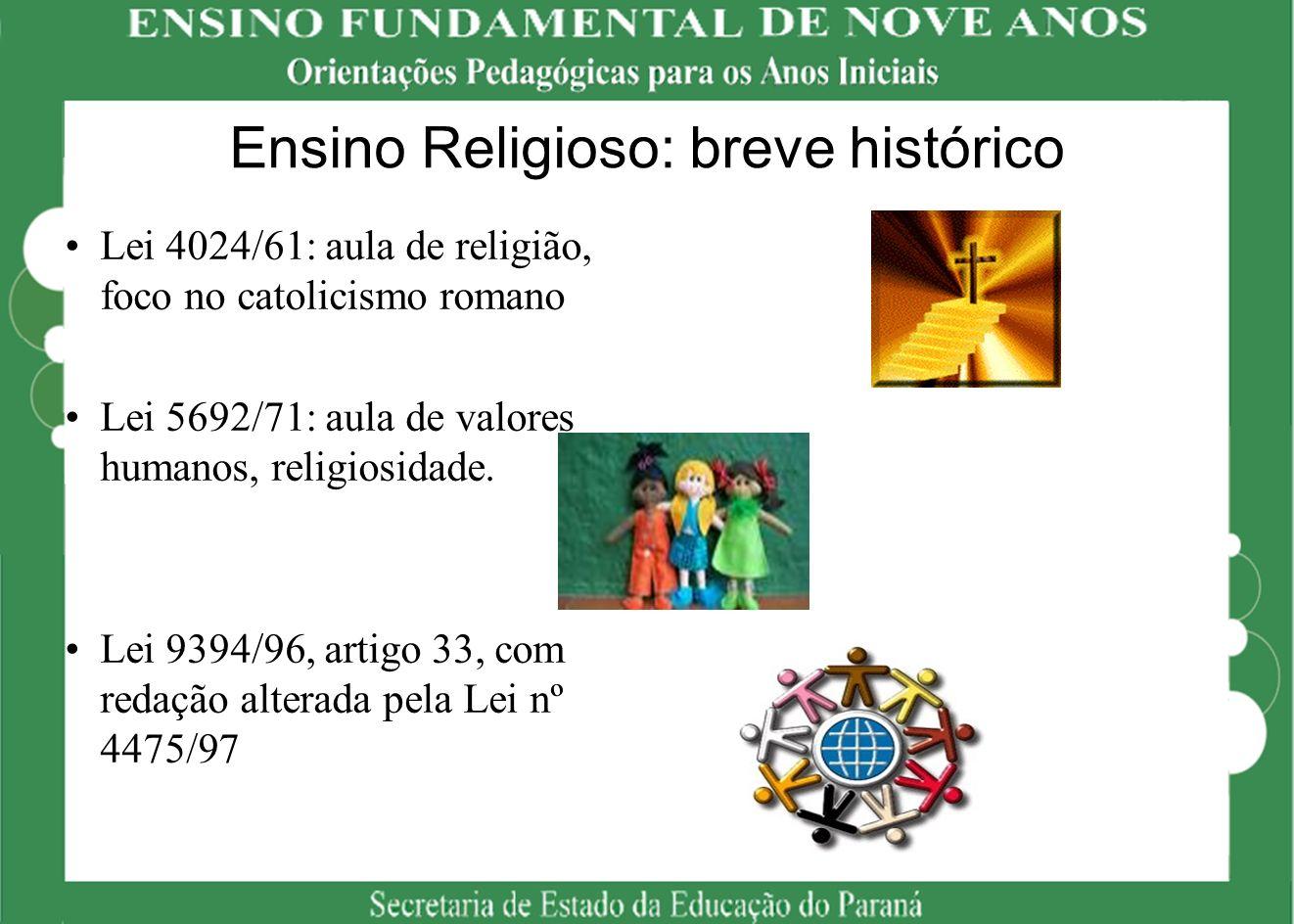 Ensino Religioso: breve histórico Lei 4024/61: aula de religião, foco no catolicismo romano Lei 5692/71: aula de valores humanos, religiosidade. Lei 9