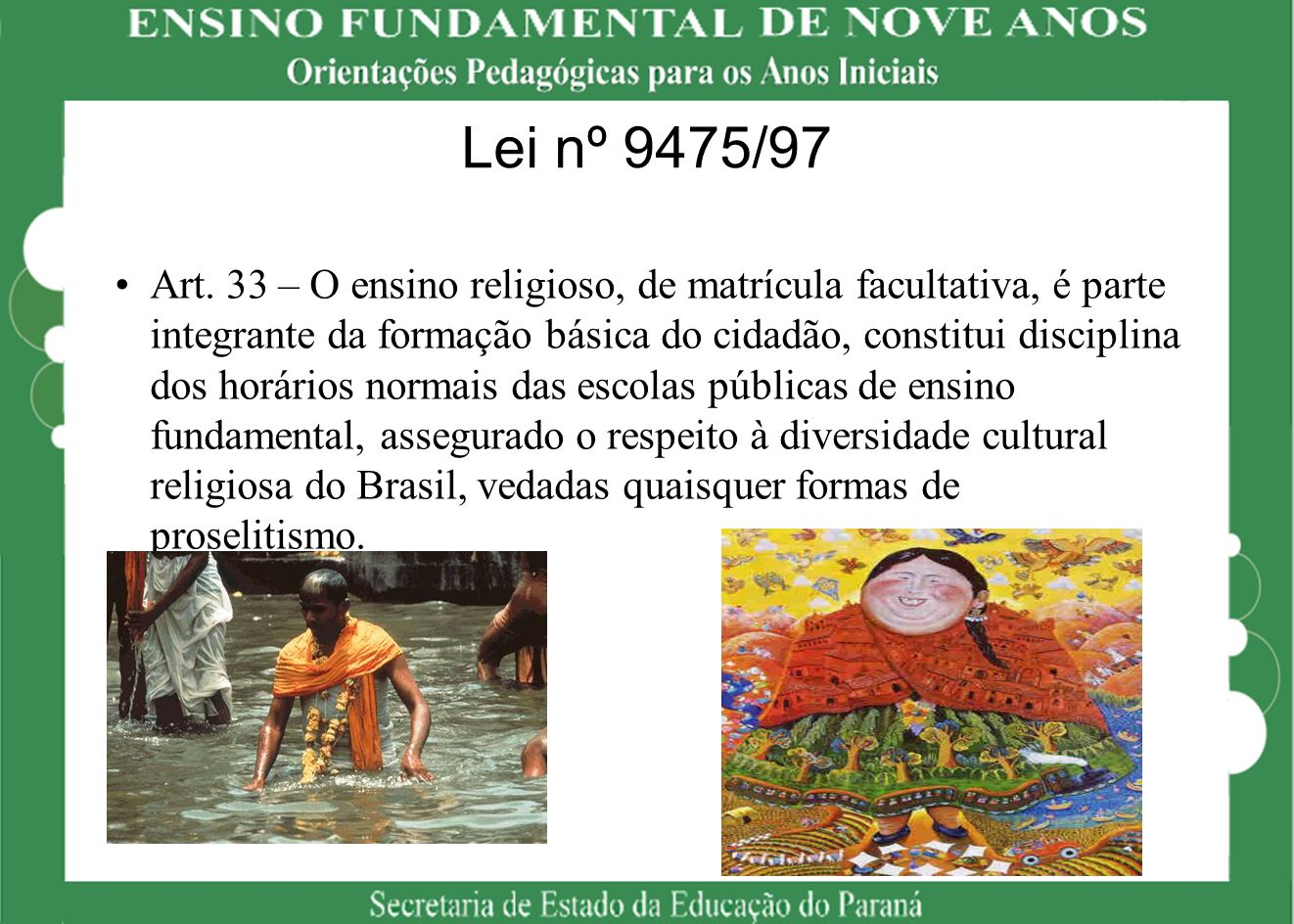 Lei nº 9475/97 Art. 33 – O ensino religioso, de matrícula facultativa, é parte integrante da formação básica do cidadão, constitui disciplina dos horá