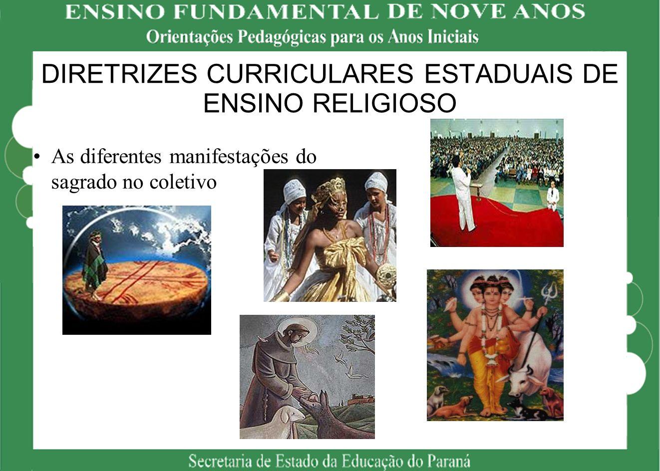 DIRETRIZES CURRICULARES ESTADUAIS DE ENSINO RELIGIOSO As diferentes manifestações do sagrado no coletivo