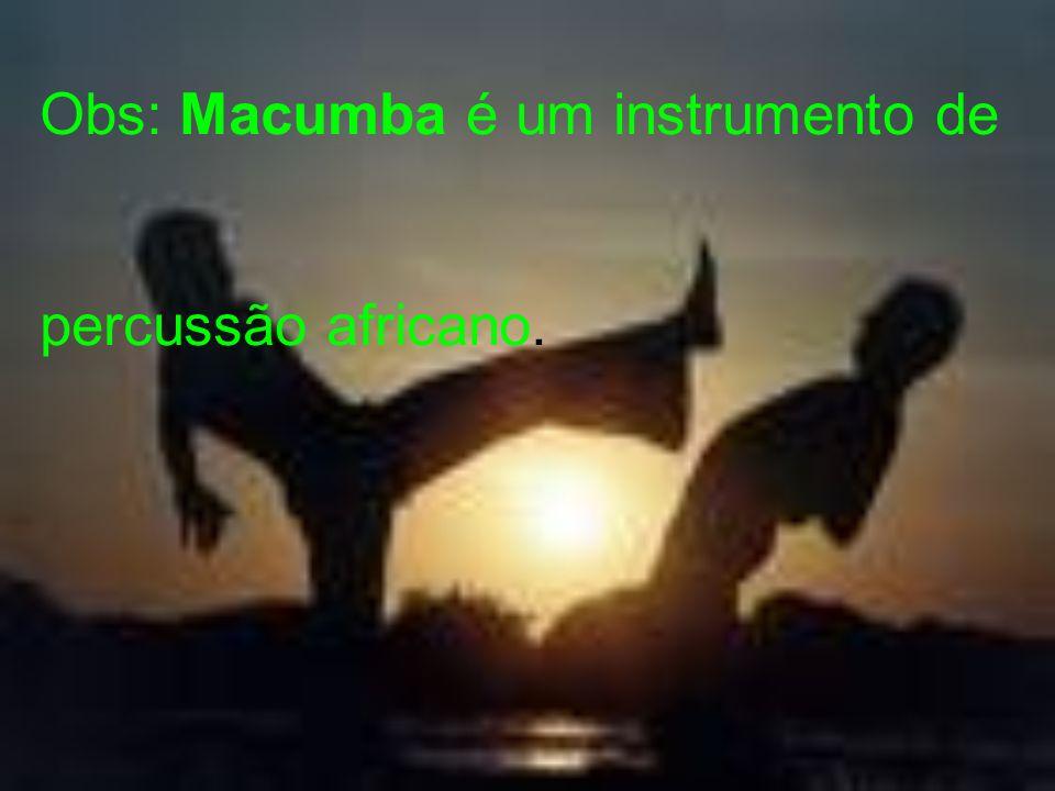 Obs: Macumba é um instrumento de percussão africano.