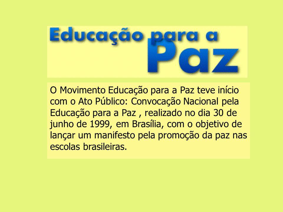 O Movimento Educação para a Paz teve início com o Ato Público: Convocação Nacional pela Educação para a Paz, realizado no dia 30 de junho de 1999, em