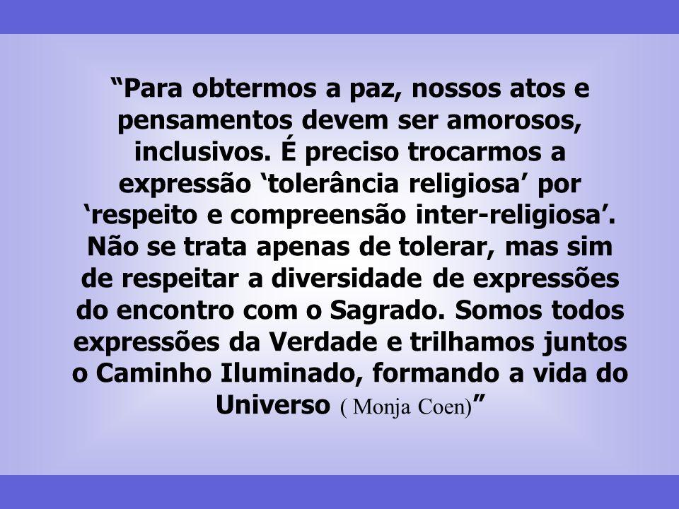 Para obtermos a paz, nossos atos e pensamentos devem ser amorosos, inclusivos. É preciso trocarmos a expressão tolerância religiosa por respeito e com