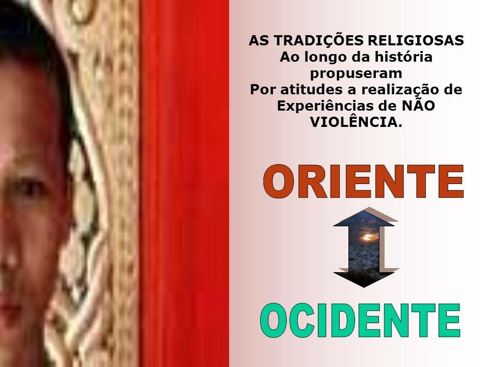 AS TRADIÇÕES RELIGIOSAS Ao longo da história propuseram Por atitudes a realização de Experiências de NÃO VIOLÊNCIA.