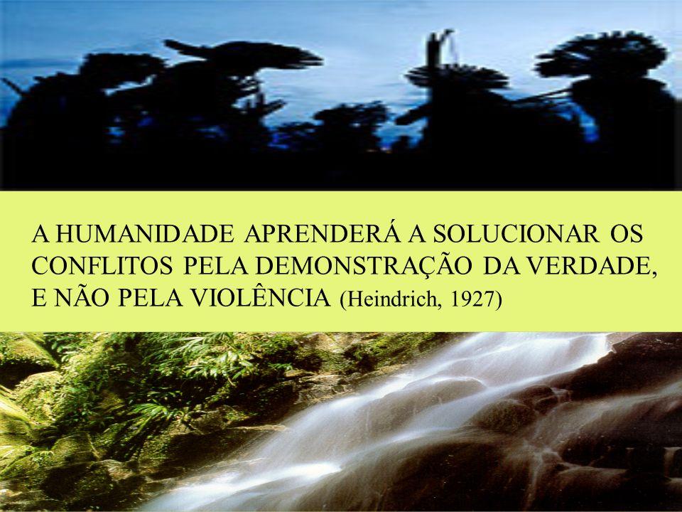 A HUMANIDADE APRENDERÁ A SOLUCIONAR OS CONFLITOS PELA DEMONSTRAÇÃO DA VERDADE, E NÃO PELA VIOLÊNCIA (Heindrich, 1927)