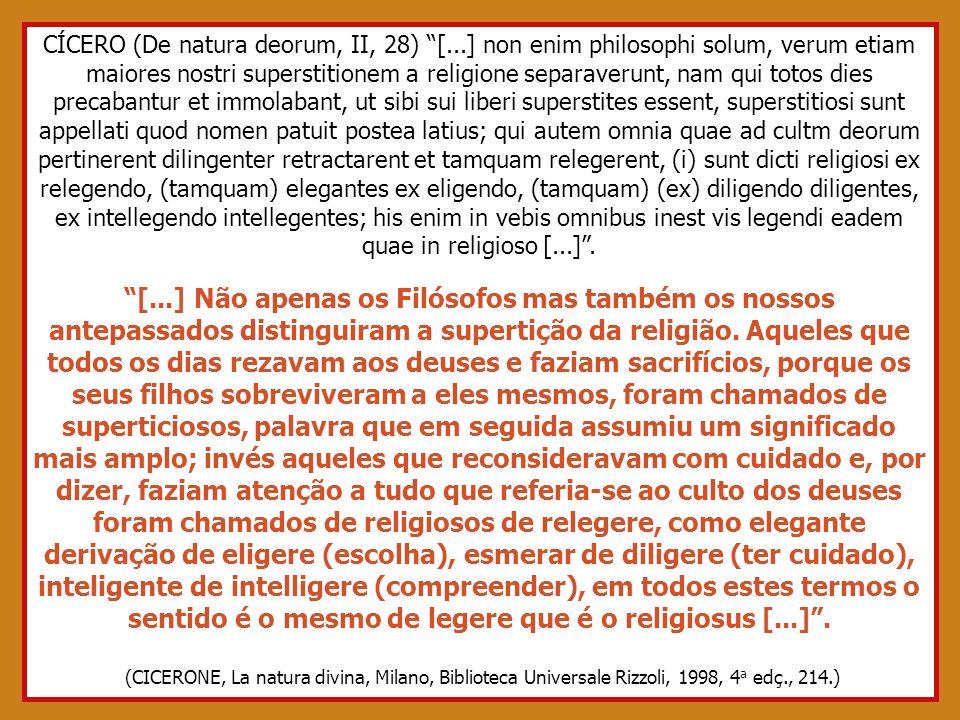 CÍCERO (De natura deorum, II, 28) [...] non enim philosophi solum, verum etiam maiores nostri superstitionem a religione separaverunt, nam qui totos d