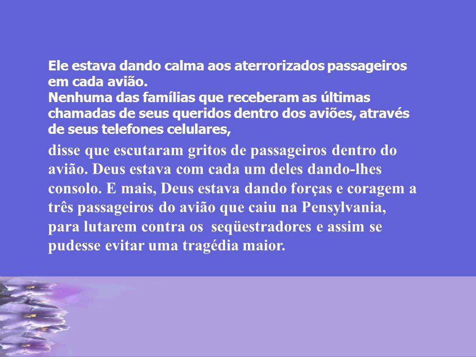 Ele estava dando calma aos aterrorizados passageiros em cada avião. Nenhuma das famílias que receberam as últimas chamadas de seus queridos dentro dos