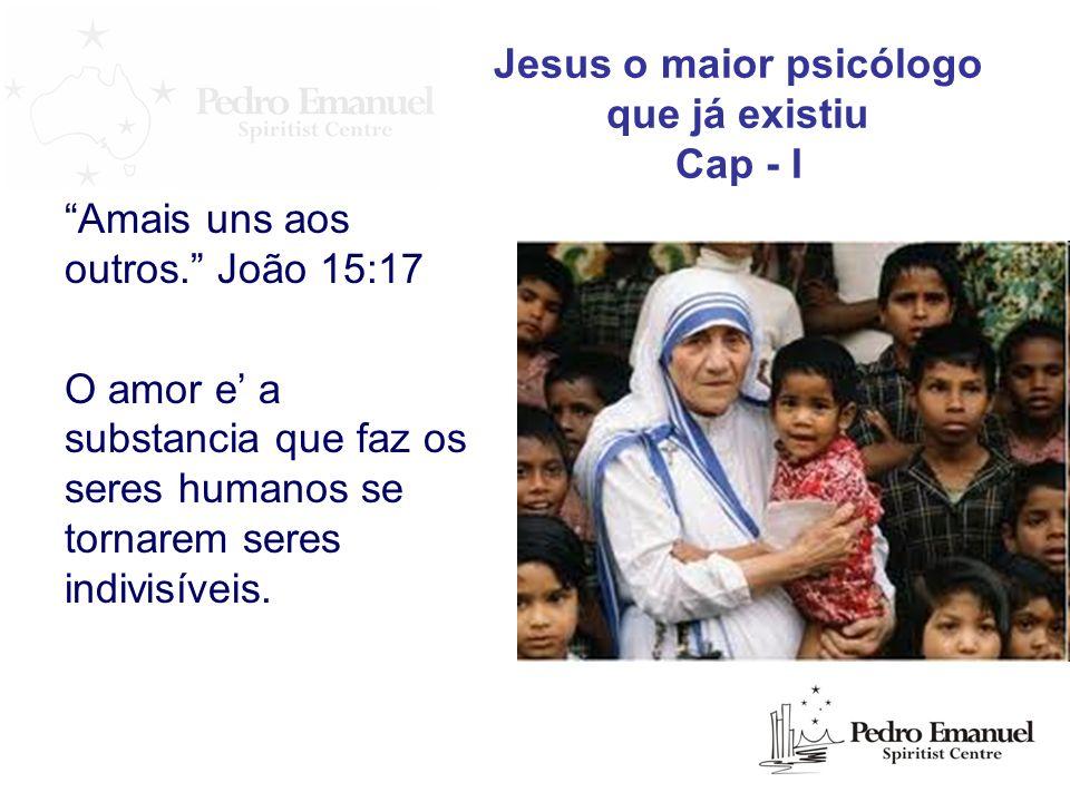 Amais uns aos outros. João 15:17 O amor e a substancia que faz os seres humanos se tornarem seres indivisíveis. Jesus o maior psicólogo que já existiu