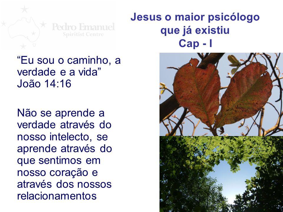 Eu sou o caminho, a verdade e a vida João 14:16 Não se aprende a verdade através do nosso intelecto, se aprende através do que sentimos em nosso coraç