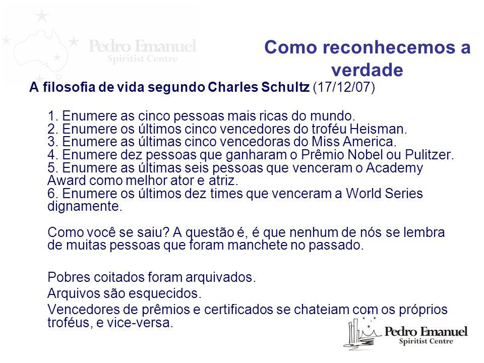 A filosofia de vida segundo Charles Schultz (17/12/07) 1. Enumere as cinco pessoas mais ricas do mundo. 2. Enumere os últimos cinco vencedores do trof