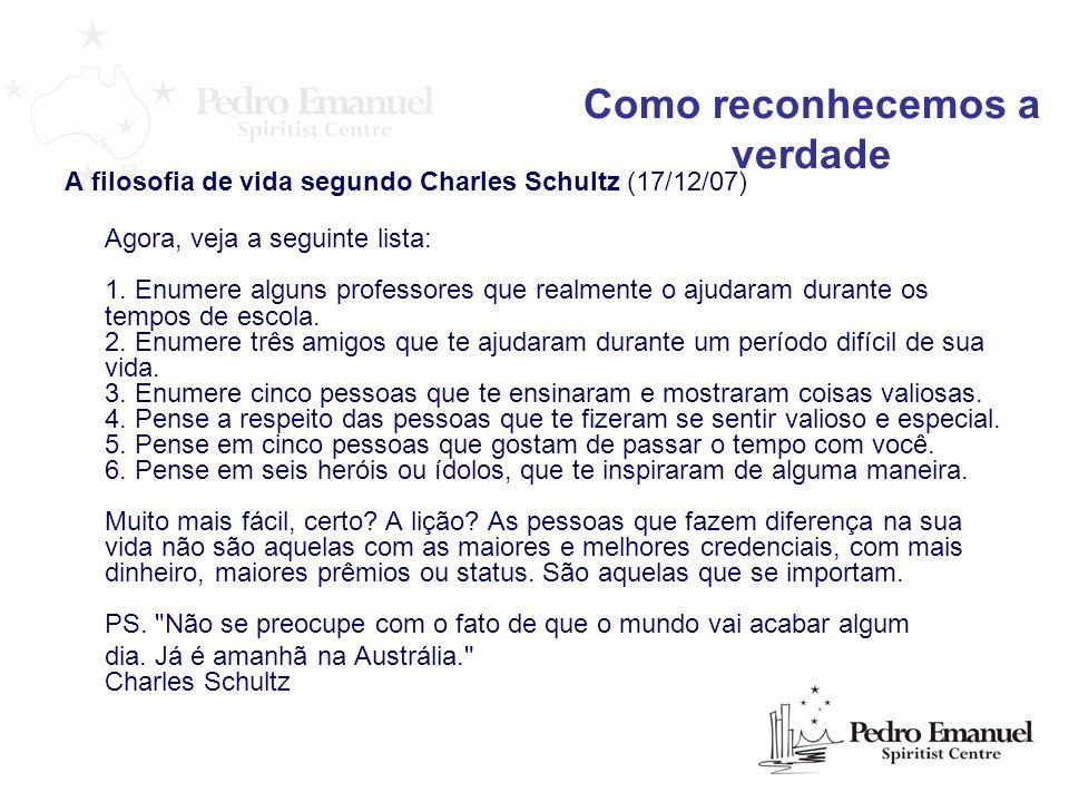 A filosofia de vida segundo Charles Schultz (17/12/07) Agora, veja a seguinte lista: 1. Enumere alguns professores que realmente o ajudaram durante os