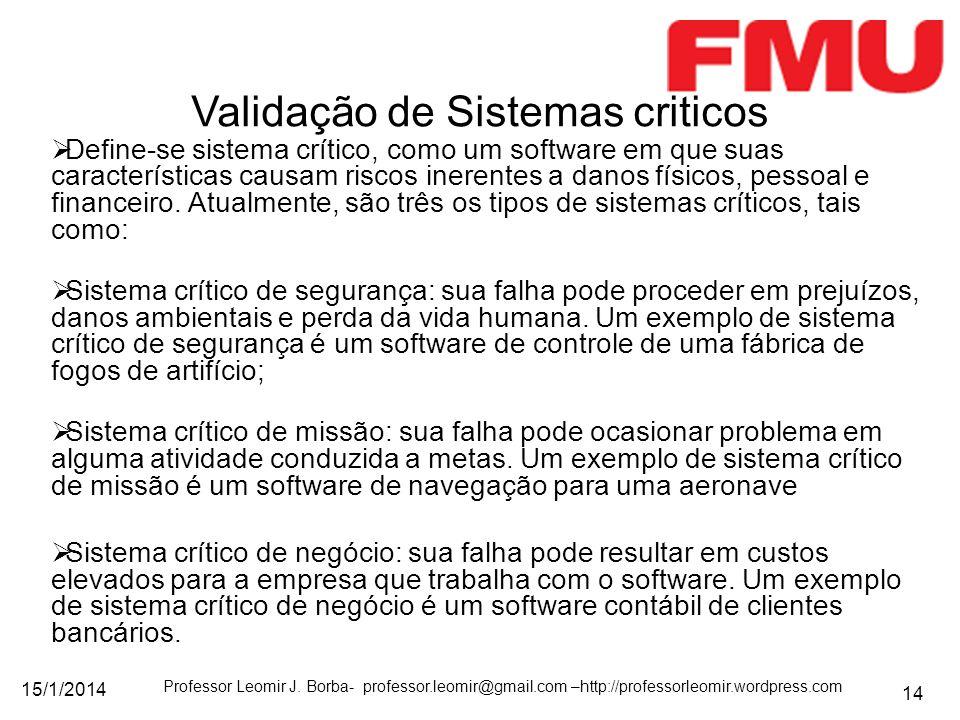 15/1/2014 Professor Leomir J. Borba- professor.leomir@gmail.com –http://professorleomir.wordpress.com 14 Define-se sistema crítico, como um software e