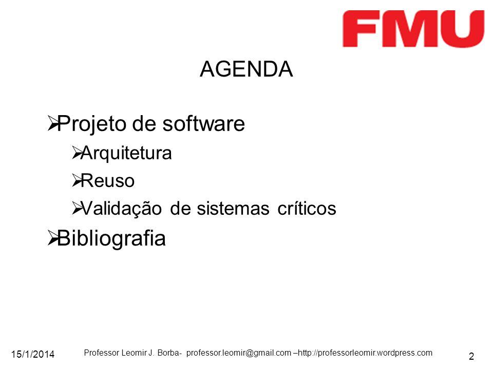 15/1/2014 Professor Leomir J. Borba- professor.leomir@gmail.com –http://professorleomir.wordpress.com 2 Projeto de software Arquitetura Reuso Validaçã