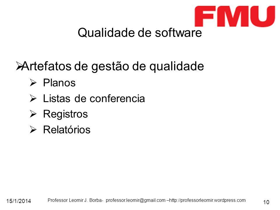 15/1/2014 Professor Leomir J. Borba- professor.leomir@gmail.com –http://professorleomir.wordpress.com 10 Artefatos de gestão de qualidade Planos Lista