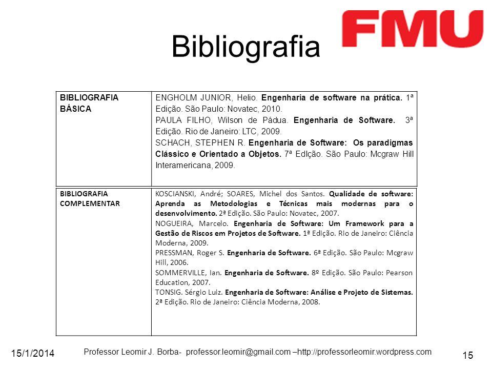 15/1/2014 Professor Leomir J. Borba- professor.leomir@gmail.com –http://professorleomir.wordpress.com 15 Bibliografia BIBLIOGRAFIA BÁSICA ENGHOLM JUNI