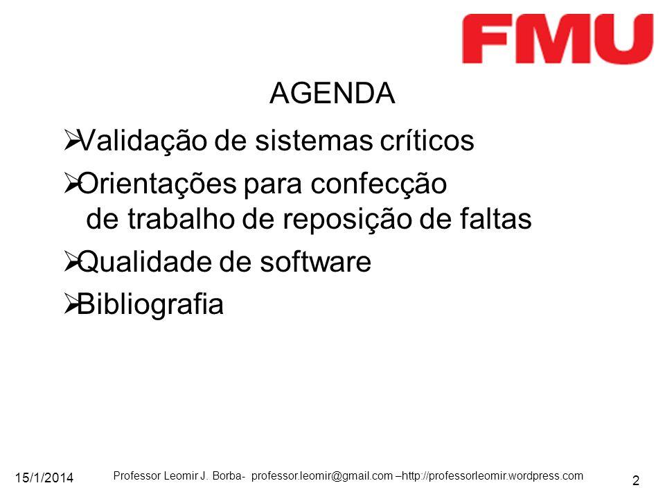 15/1/2014 Professor Leomir J. Borba- professor.leomir@gmail.com –http://professorleomir.wordpress.com 2 Validação de sistemas críticos Orientações par