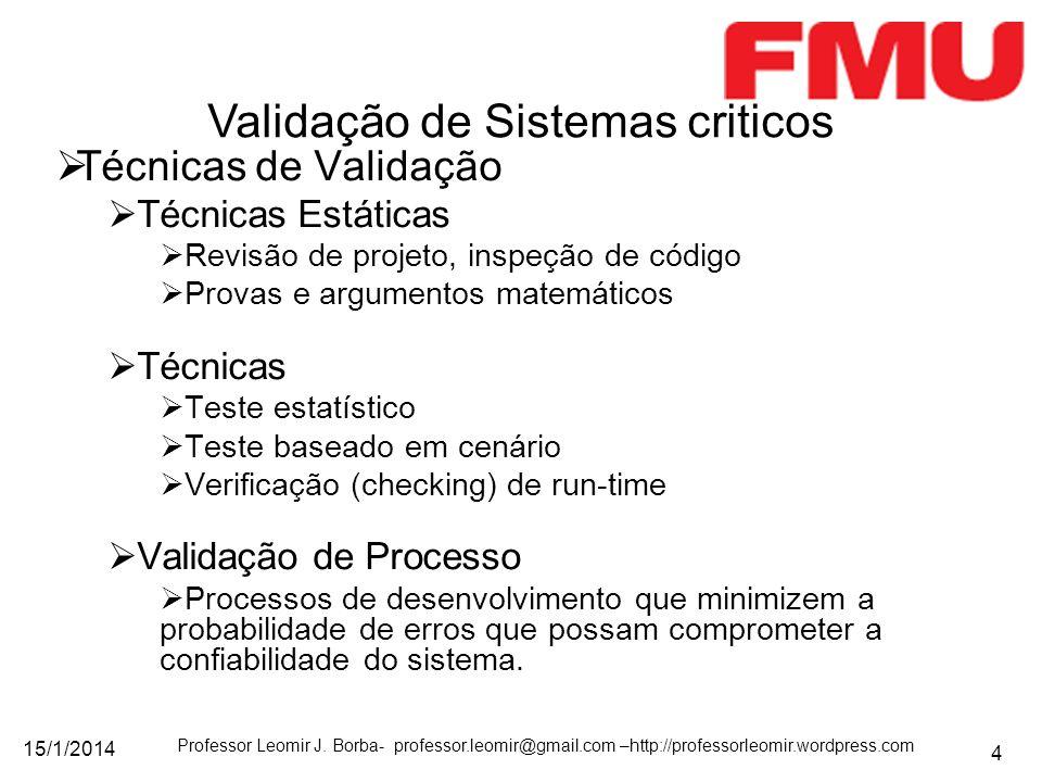 15/1/2014 Professor Leomir J. Borba- professor.leomir@gmail.com –http://professorleomir.wordpress.com 4 Técnicas de Validação Técnicas Estáticas Revis