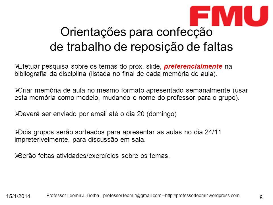 15/1/2014 Professor Leomir J. Borba- professor.leomir@gmail.com –http://professorleomir.wordpress.com 8 Efetuar pesquisa sobre os temas do prox. slide