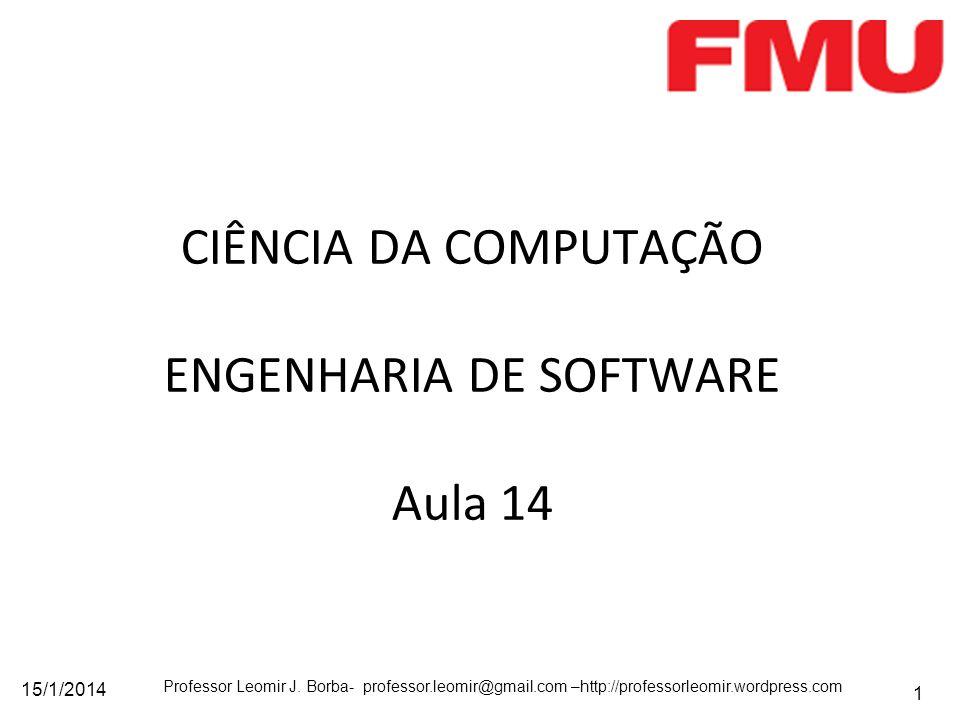 15/1/2014 Professor Leomir J. Borba- professor.leomir@gmail.com –http://professorleomir.wordpress.com 1 CIÊNCIA DA COMPUTAÇÃO ENGENHARIA DE SOFTWARE A