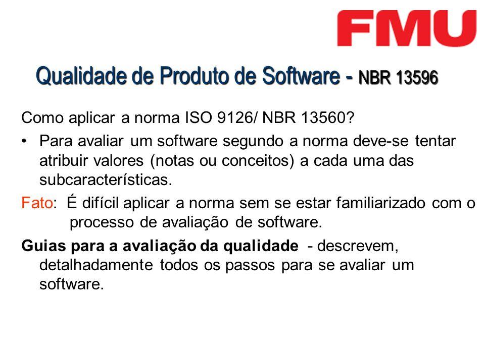 Qualidade de Produto de Software - NBR 13596 Como aplicar a norma ISO 9126/ NBR 13560? Para avaliar um software segundo a norma deve-se tentar atribui